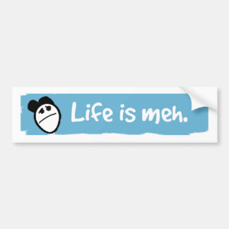 Life is meh car bumper sticker