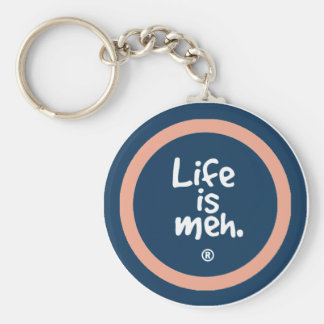 Life is Meh Key Chains