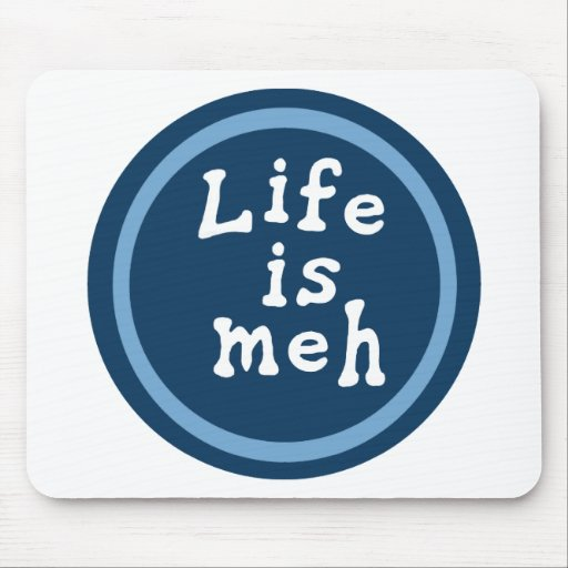 Life is Meh Mouse Pad