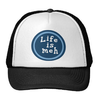 Life is Meh Trucker Hat