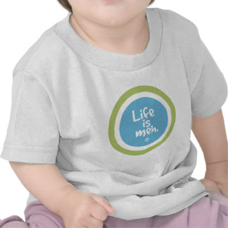 Life is Meh T-shirts