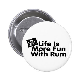 Life Is More Fun With Rum Pinback Button