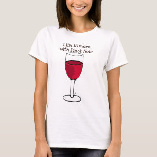 LIFE IS MORE WITH PINOT NOIR...wine print by jill T-Shirt