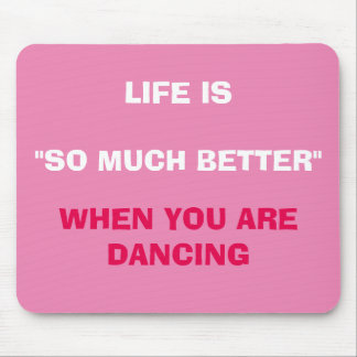 "LIFE IS MUCH BETTER ""WHEN YOU ARE DANCING"" MOUSPAD MOUSE PAD"