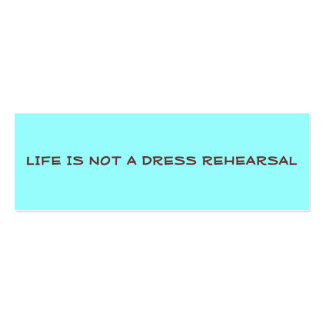 LIFE IS NOT A DRESS REHEARSAL PROFILE CARD Double-Sided MINI BUSINESS CARDS (Pack OF 20)
