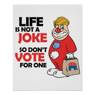 Life is not a joke, so don't vote for one - Anti-T Poster