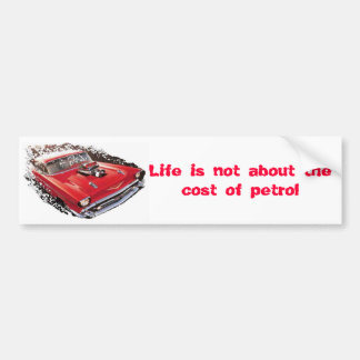 , Life is not about the cost of petrol Bumper Sticker