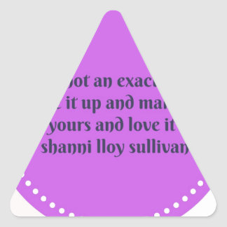 Life Is Not An Exact Science * Shanni Lloy Sulliva Triangle Sticker