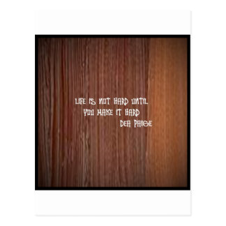 LIFE IS NOT HARD UNTIL YOU MAKE IT HARD (BROWN) POSTCARD