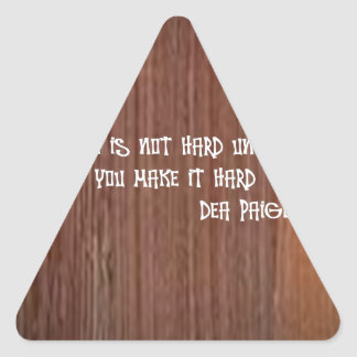 LIFE IS NOT HARD UNTIL YOU MAKE IT HARD (BROWN) TRIANGLE STICKER