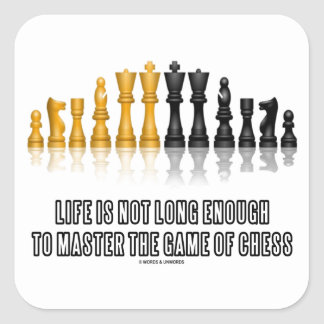 Life Is Not Long Enough To Master Game Of Chess Square Sticker