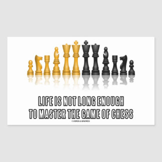 Life Is Not Long Enough To Master Game Of Chess Rectangular Sticker