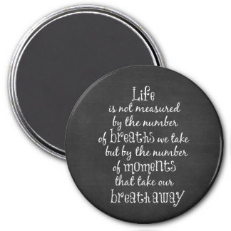 Life is not measured by the Breaths we Take Quote 3 Inch Round Magnet