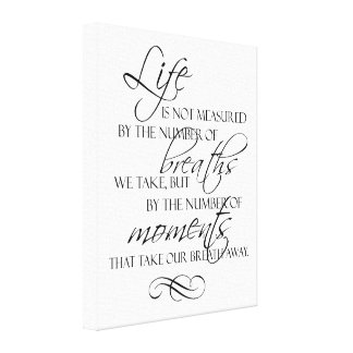 Life Is Not Measured By The Breaths We Take Quote Canvas Print