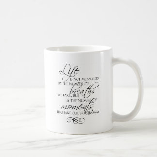 Life Is Not Measured By The Breaths We Take Quote Coffee Mug