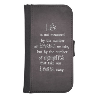 Life is not measured by the Breaths we Take Quote Galaxy S4 Wallet Case