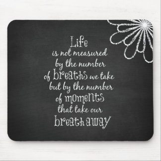 Life is not measured by the Breaths we Take Quote Mouse Pad