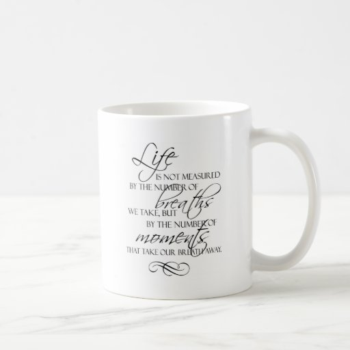 Life Is Not Measured By The Breaths We Take Quote Coffee Mugs