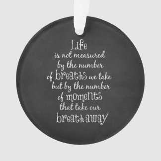 Life is not measured by the Breaths we Take Quote Ornament