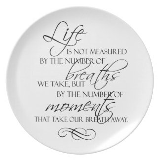 Life Is Not Measured By The Breaths We Take Quote Plate