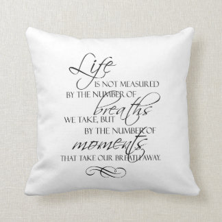 Life Is Not Measured By The Breaths We Take Quote Throw Pillow