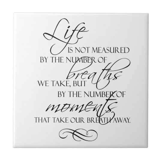 Life Is Not Measured By The Breaths We Take Quote Tile Zazzlecom