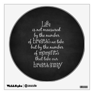 Life is not measured by the Breaths we Take Quote Wall Decal