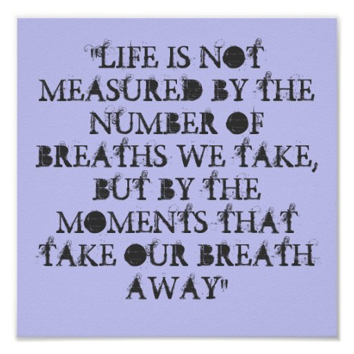 """LIFE IS NOT MEASURED BY THE NUMBER OF BREATHS ... POSTER"
