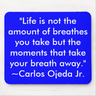 """Life is not the amount of breathes you take bu... Mouse Pad"