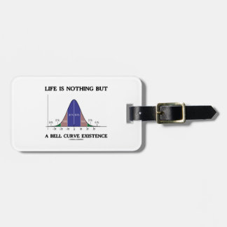 Life Is Nothing But A Bell Curve Existence (Stats) Bag Tag