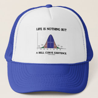 Life Is Nothing But A Bell Curve Existence Trucker Hat