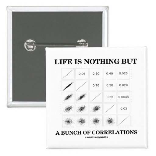 Life Is Nothing But A Bunch Of Correlations Pinback Buttons
