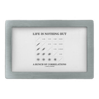 Life Is Nothing But A Bunch Of Correlations Rectangular Belt Buckle