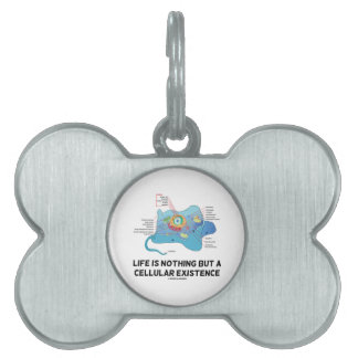 Life Is Nothing But A Cellular Existence Eukaryote Pet ID Tags