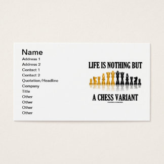 Life Is Nothing But A Chess Variant (Chess Set) Business Card