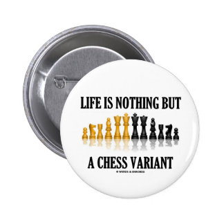Life Is Nothing But A Chess Variant (Chess Set) Buttons