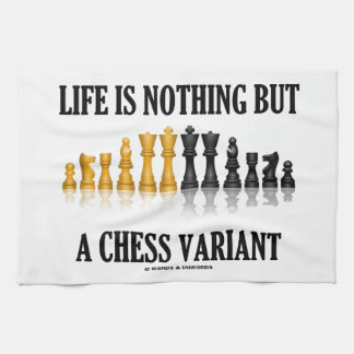 Life Is Nothing But A Chess Variant (Chess Set) Kitchen Towel