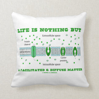 Life Is Nothing But A Facilitated & Diffuse Matter Throw Pillows