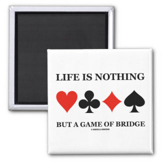 Life Is Nothing But A Game Of Bridge (Card Suits) Magnet