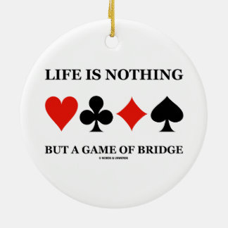Life Is Nothing But A Game Of Bridge (Card Suits) Christmas Tree Ornaments