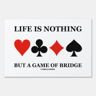 Life Is Nothing But A Game Of Bridge (Card Suits) Yard Sign