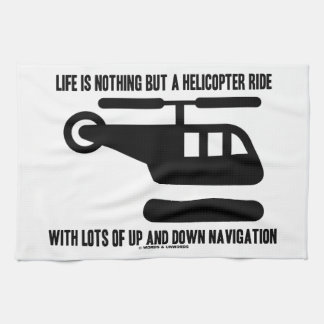 Life Is Nothing But A Helicopter Ride With Lots Of Towel