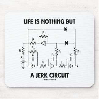 Life Is Nothing But A Jerk Circuit (Physics Humor) Mouse Pad