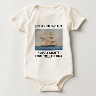 Life Is Nothing But A Mary Celeste From Time To Baby Bodysuit