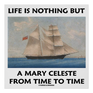 Life Is Nothing But A Mary Celeste From Time To Poster