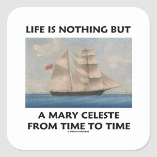 Life Is Nothing But A Mary Celeste From Time To Square Sticker
