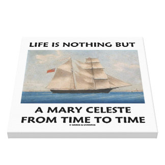 Life Is Nothing But A Mary Celeste Time To Time Canvas Print