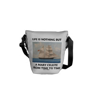 Life Is Nothing But A Mary Celeste Time To Time Courier Bag