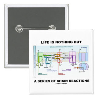 Life Is Nothing But A Series Of Chain Reactions Pinback Buttons