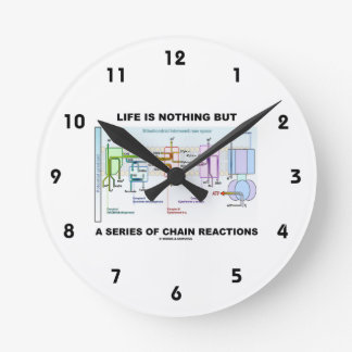 Life Is Nothing But A Series Of Chain Reactions Round Clock